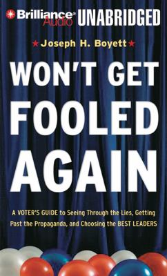 Won't Get Fooled Again: A Voter's Guide to Seeing Through the Lies, Getting Past the Propaganda, and Choosing the Best Leaders 9781423364238