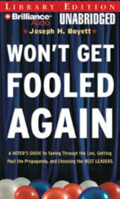 Won't Get Fooled Again: A Voter's Guide to Seeing Through the Lies, Getting Past the Propaganda, and Choosing the Best Leaders 9781423364245