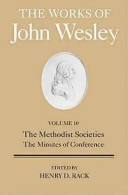 The Works of John Wesley, Volume 10: The Methodist Societies, the Minutes of Conference 9781426711909
