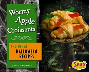 Wormy Apple Croissants and Other Halloween Recipes (Snap Books: Fun Food for Cool Cooks) Larrew and Brekka Hervey