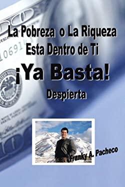 YA Basta!: La Pobreza O La Riqueza Est Dentro de Ti - Despierta 9781425179922