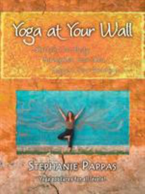 Yoga at Your Wall: Stretch Your Body, Strengthen Your Soul, Support Your Practice 9781425172138