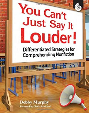 You Can't Just Say It Louder!: Differentiated Strategies for Comprehending Nonfiction 9781425805197