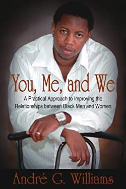 You, Me, and We: A Practical Approach to Improving the Relationships Between Black Men and Women 9781425126728