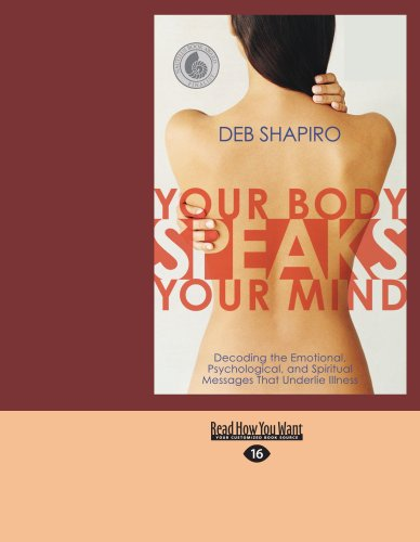 Your Body Speaks Your Mind: Decoding the Emotional, Psychological, and Spiritual Messages That Underlie Illness (Easyread Large Edition) 9781427099730