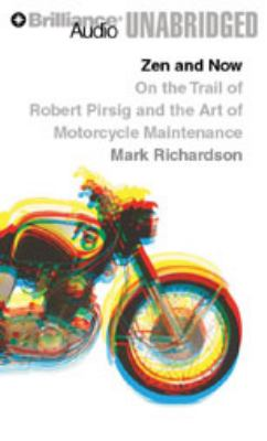 Zen and Now: On the Trail of Robert Pirsig and the Art of Motorcycle Maintenance 9781423373605