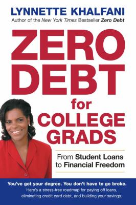 Zero Debt for College Grads: From Student Loans to Financial Freedom 9781427754646