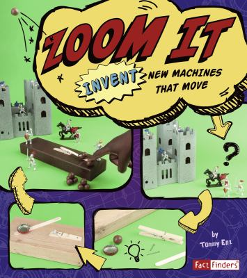 Zoom It: Invent New Machines That Move 9781429676342