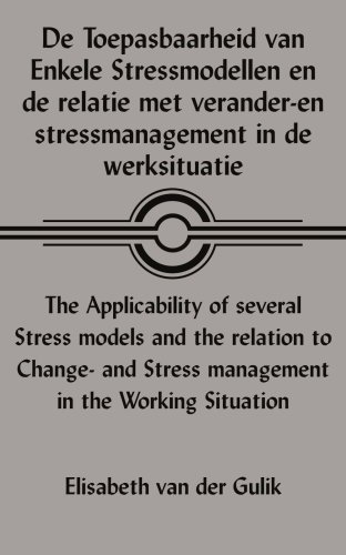 de Toepasbaarheid Van Enkele Stressmodellen En de Relatie Met Verander-En Stressmanagement In de Werksituatie/The Applicability Of Several Stress Mode 9781420875669