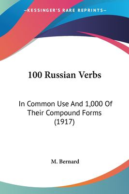 100 Russian Verbs: In Common Use and 1,000 of Their Compound Forms (1917)