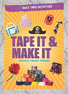 Tape It & Make It: 101 Duct Tape Activities 9781438001357