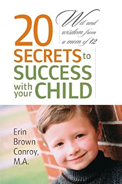 20 Secrets to Success with Your Child: Wit and Wisdom from a Mom of 12 9781434335319