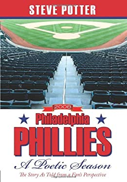 2008 Philadelphia Phillies - A Poetic Season: The Story as Told from a Fan's Perspective 9781438938554