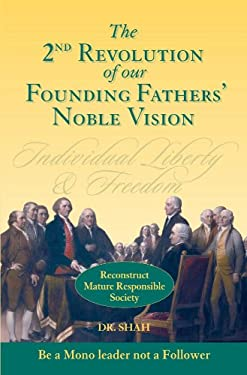 2nd Revolution of Our Founding Fathers' Noble Vision: Reconstruct Mature Responsible Society 9781434363183