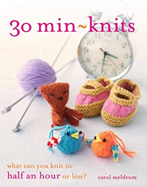 30 Min-Knits: What Can You Do in Half an Hour or Less? 9781438001296