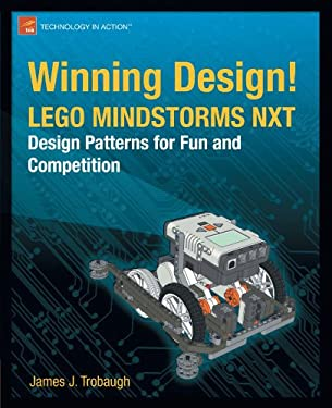 Winning Design!: Lego Mindstorms Nxt Design Patterns for Fun and Competition 9781430229643