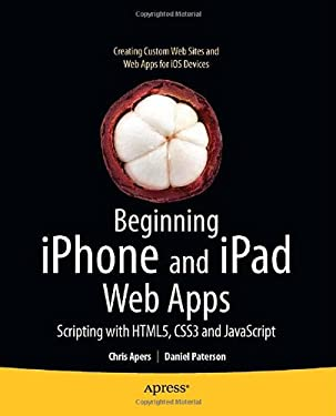 Beginning iPhone and iPad Web Apps: Scripting with HTML5, CSS3, and JavaScript 9781430230458