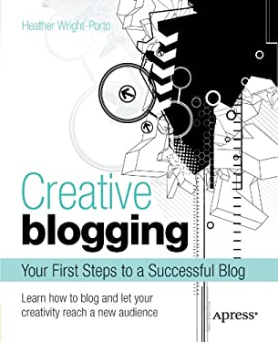 Creative Blogging: Your First Steps to a Successful Blog 9781430234289