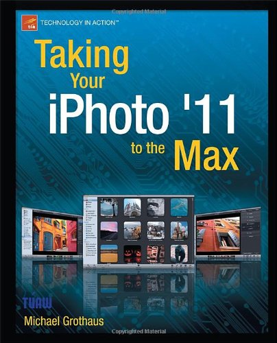 Taking Your iPhoto '11 to the Max 9781430235514