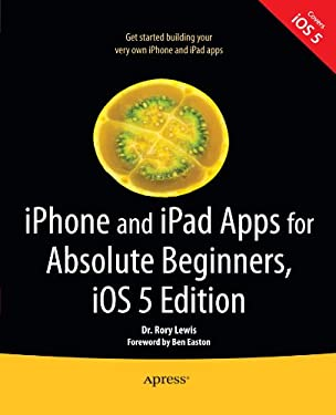 Iphone and Ipad Apps for Absolute Beginners, IOS 5 Edition 9781430236023