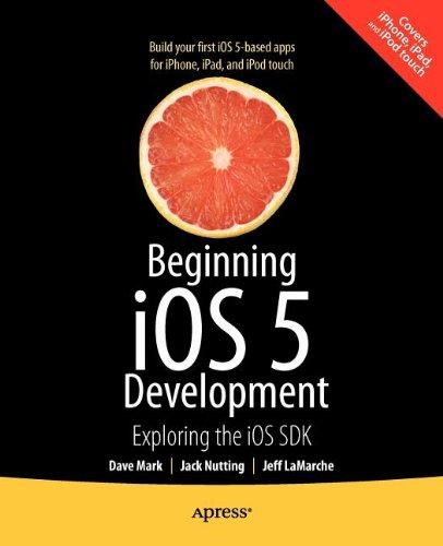 Beginning IOS 5 Development: Exploring the IOS SDK 9781430236054