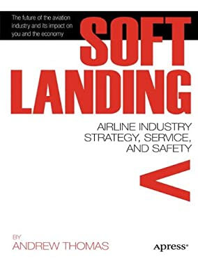 Soft Landing: Airline Industry Strategy, Service, and Safety 9781430236771
