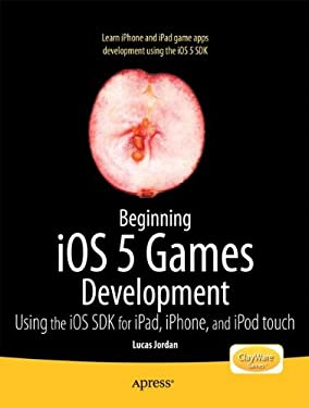 Beginning IOS 5 Games Development: Using the IOS SDK for Ipad, Iphone and iPod Touch 9781430237105