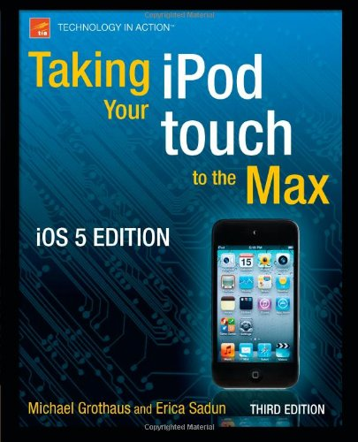 Taking Your iPod Touch to the Max, IOS 5 Edition 9781430237327