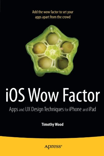 IOS Wow Factor: UX Design Techniques for Iphone and Ipad 9781430238799