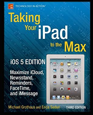 Taking Your Ipad to the Max, IOS 5 Edition: Maximize Icloud, Newsstand, Reminders, Facetime, and Imessage 9781430240686