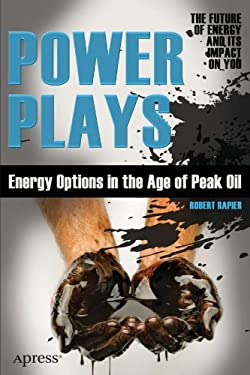 Power Plays: Energy Options in the Age of Peak Oil 9781430240860