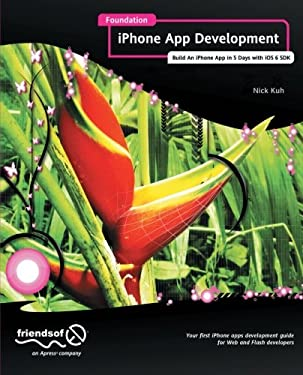 Foundation Iphone App Development: Build an Iphone App in 5 Days with IOS SDK 9781430243748