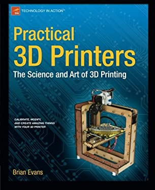 Practical 3D Printers: The Science and Art of 3D Printing 9781430243922