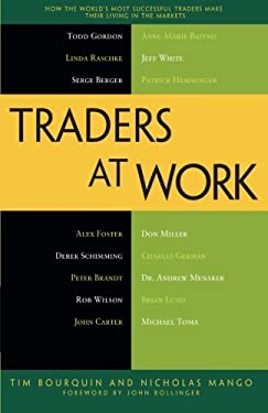 Traders at Work: How the World's Most Successful Traders Make Their Living in the Markets 9781430244431