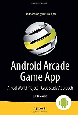 Android Arcade Game App: A Real World Project - Case Study Approach 9781430245452