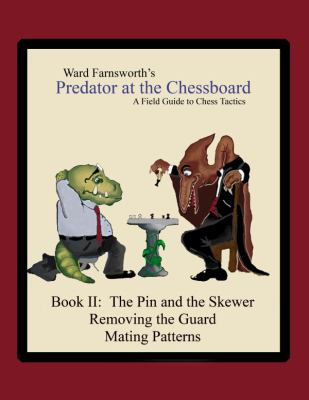 Predator at the Chessboard: A Field Guide to Chess Tactics (Book II) 9781430319320