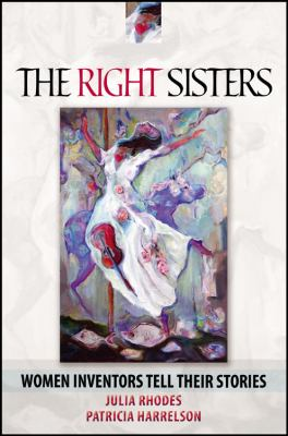 The Right Sisters: Woman Inventors Tell Their Stories 9781432739928