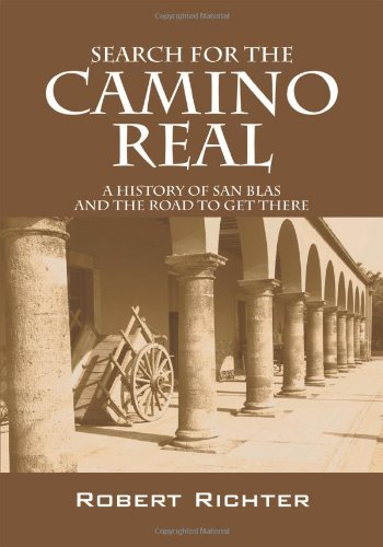 Search for the Camino Real: A History of San Blas and the Road to Get There 9781432753320
