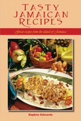 Tasty Jamaican Recipes: Great Recipes from the Island of Jamaica 9781432755010