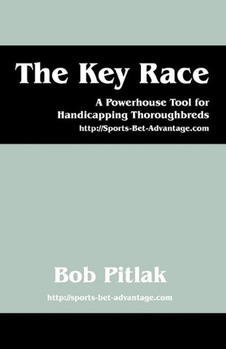 The Key Race: A Powerhouse Tool for Handicapping Thoroughbreds: HTTP: //Sports-Bet-Advantage.com 9781432757571
