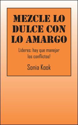 Mezcle Lo Dulce Con Lo Amargo: Lideres: Hay Que Manejar Los Conflictos! 9781432759766