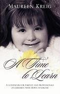 A Time to Learn: A Guidebook for Parents and Professionals of Children with Down Syndrome 9781432760496
