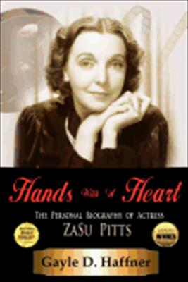 Hands with a Heart: The Personal Biography of Actress Zasu Pitts 9781432762094