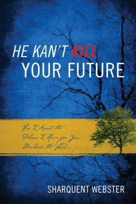 He Kan't Kill Your Future: For I Know the Plans I Have for You Declares the Lord... 9781432764456
