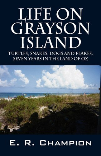 Life on Grayson Island: Turtles, Snakes, Dogs and Flakes. Seven Years in the Land of Oz 9781432765798