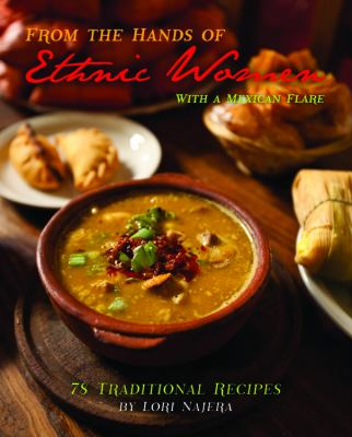 From the Hands of Ethnic Women with a Mexican Flare: 78 Traditional Recipes 9781432766856