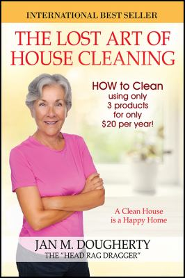 The Lost Art of House Cleaning: A Clean House Is a Happy Home 9781432767129