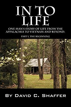 In to Life: One Man's Story of Life from the Appalachia to Viet Nam and Beyond. Part 1, the Beginning 9781432767150