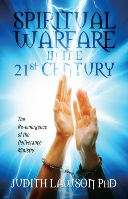 Spiritual Warfare in the 21st Century: The Re-Emergence of the Deliverance Ministry 9781432767310
