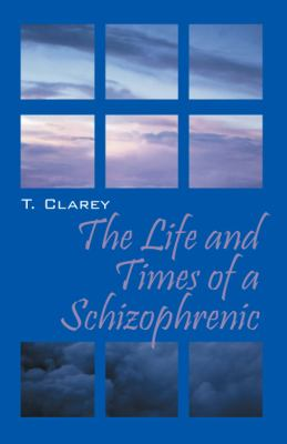 The Life and Times of a Schizophrenic 9781432767501
